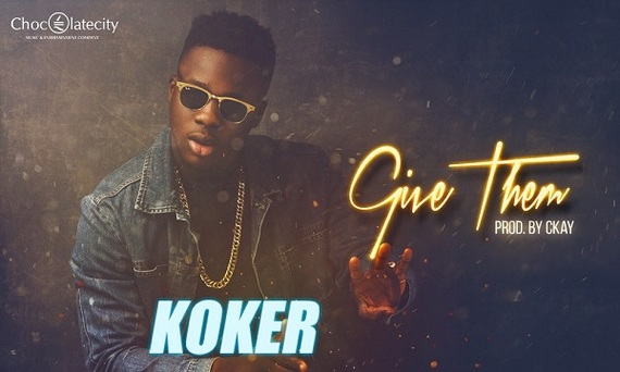 Koker – Give Them (Prod. Ckay)