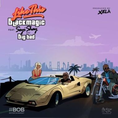 Music: BlackMagic – Like This ft. Seyi Shay & Big Bad
