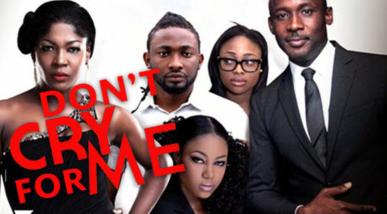 Don't Cry For Me – Nollywood Movie