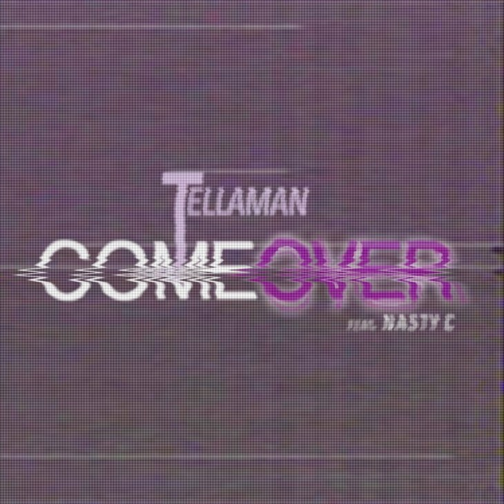 Tellaman – Come Over Ft. Nasty C