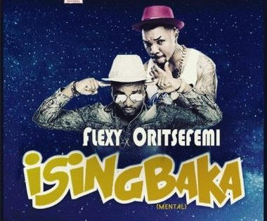 "Flexy – ""Isingbaka"" Ft. Oritsefemi"