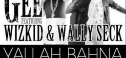 Gee – Yallah Bahna Ft. Wizkid & Wally Seck