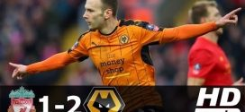 FA CUP VIDEO: Liverpool 1 – 2 Wolverhampton Wanderers All Goals & Highlights 2016/17