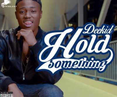 MC Deekid – Hold Something