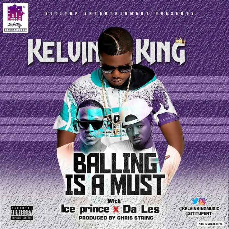 Kelvin King Ft. Ice Prince & Da'L.E.S. – Balling Is A Must