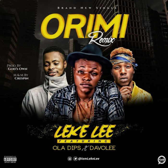 "Leke Lee Ft. Ola Dips & Davolee – ""Ori Mi"" (Remix)"